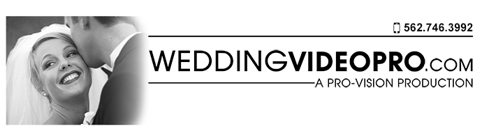 Wedding Video Pro - Covering the Long Beach, Los Angeles, and Orange County areas